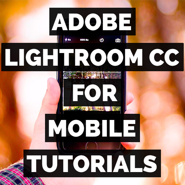 LEARN ADOBE LIGHTROOM CC FOR MOBILE
