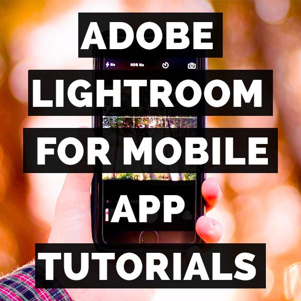 THE ADOBE LIGHTROOM FOR MOBILE APP