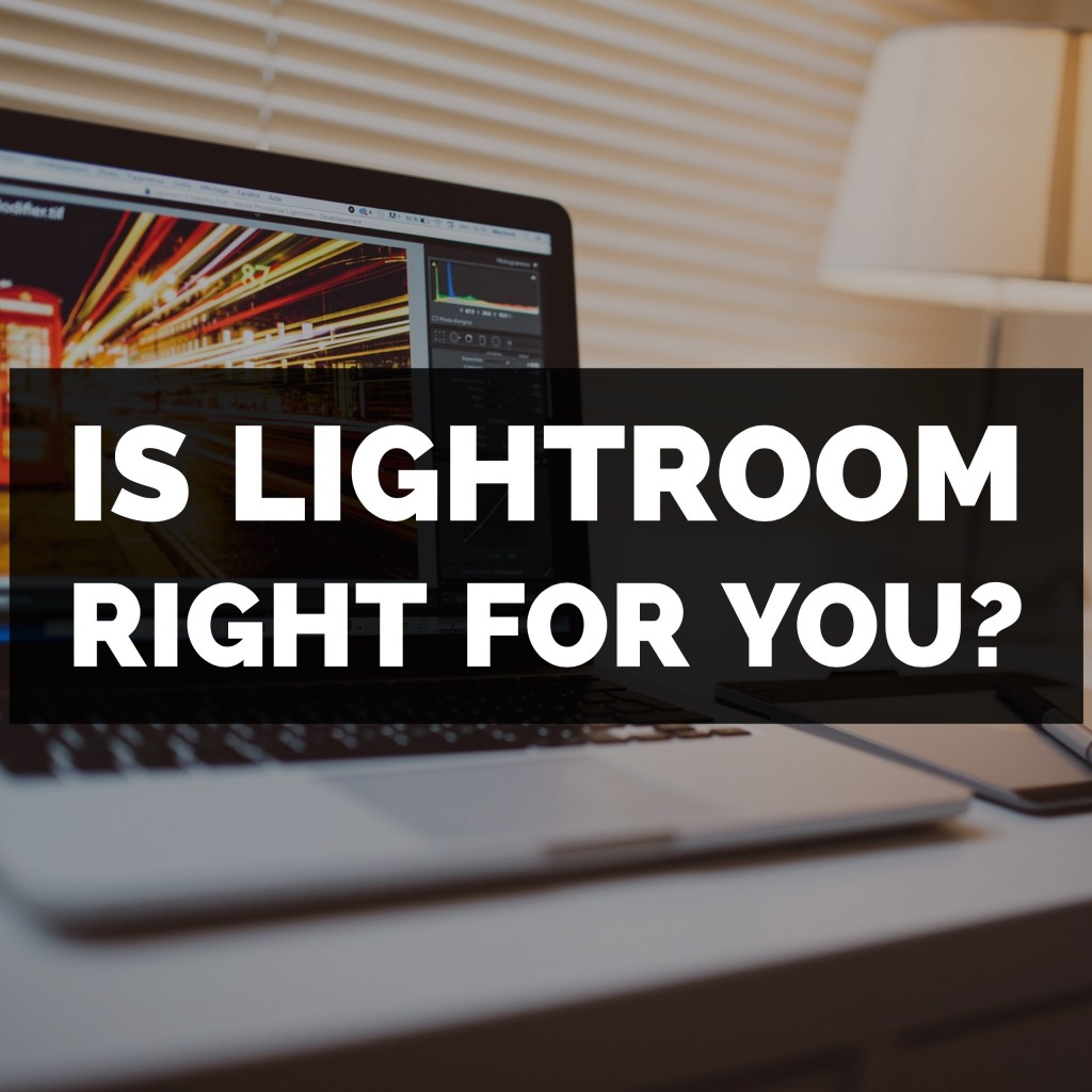 Is Adobe Photoshop Lightroom Right For You?