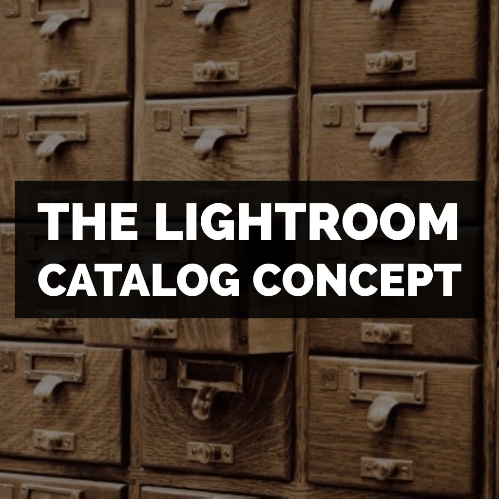 The Adobe Photoshop Lightroom Classic Catalog Concept