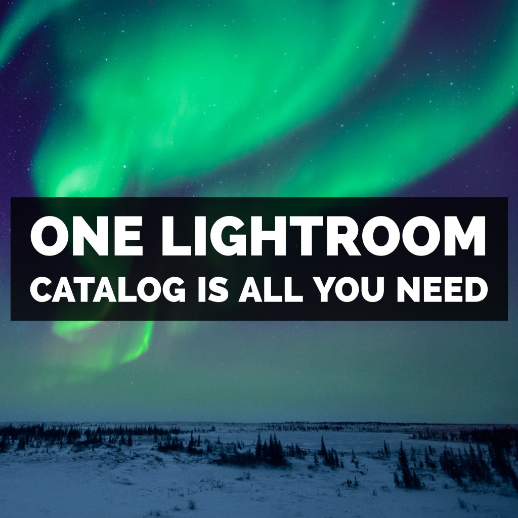 One Adobe Photoshop Lightroom Classic Catalog Is All You Need