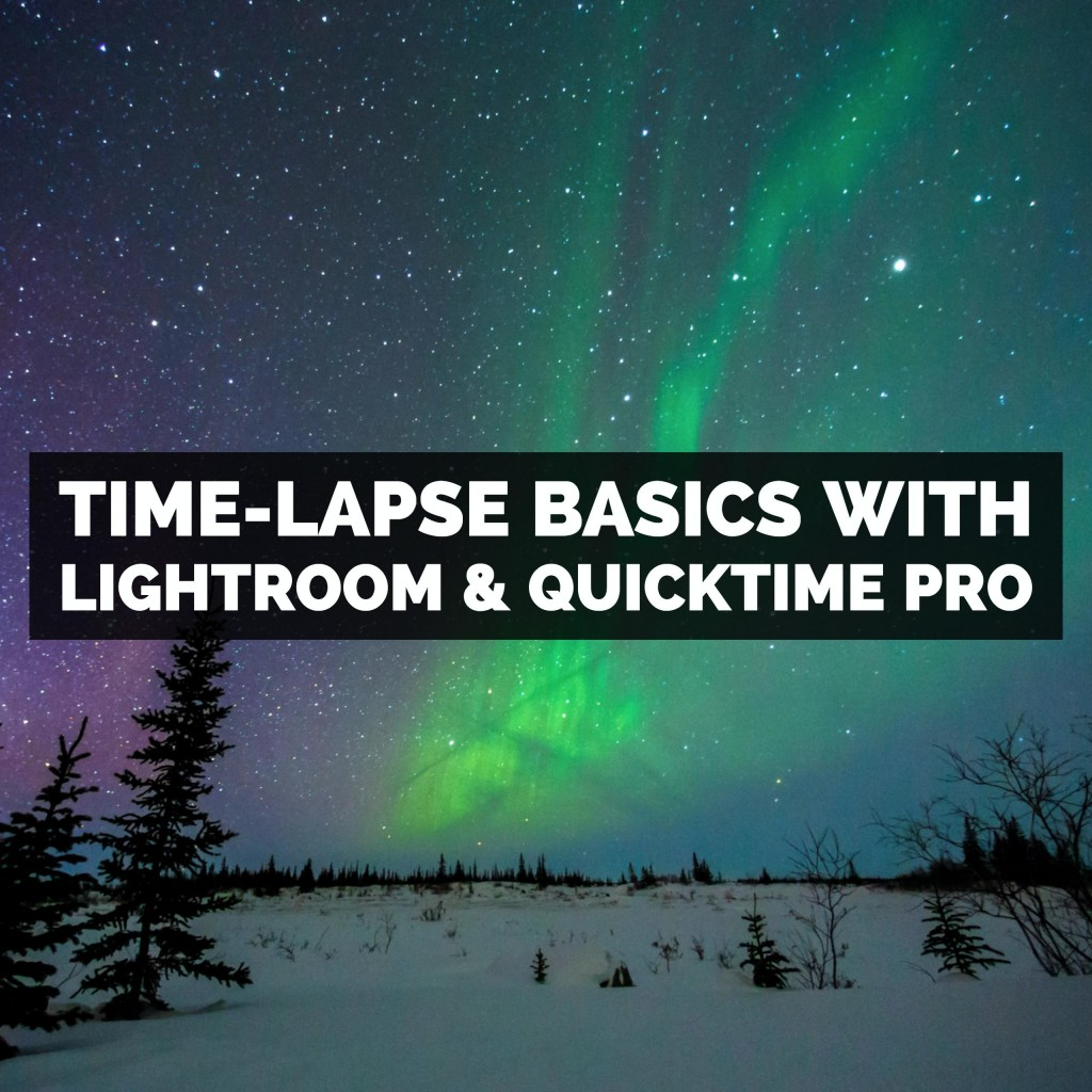 How To Make A Time-Lapse Using Adobe Lightroom Classic & QuickTime Pro