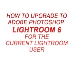 How To Upgrade To Adobe Photoshop Lightroom 6 For The Current Lightroom User