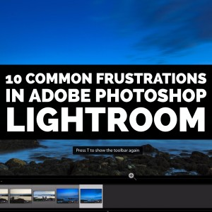 Ten Common Frustrations in Adobe Photoshop Lightroom