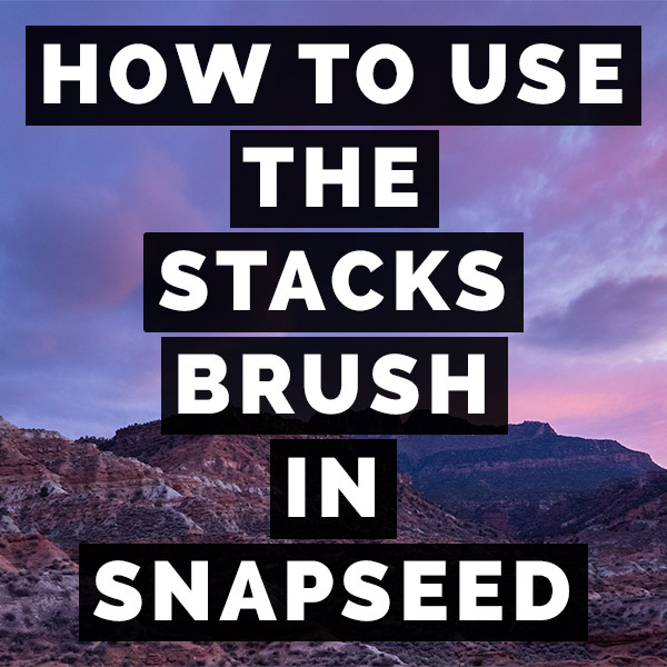 How To Use The Stacks Brush In Snapseed From Google
