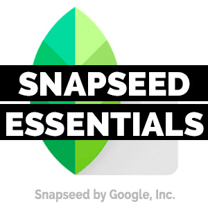 SNAPSEED FROM GOOGLE ESSENTIALS