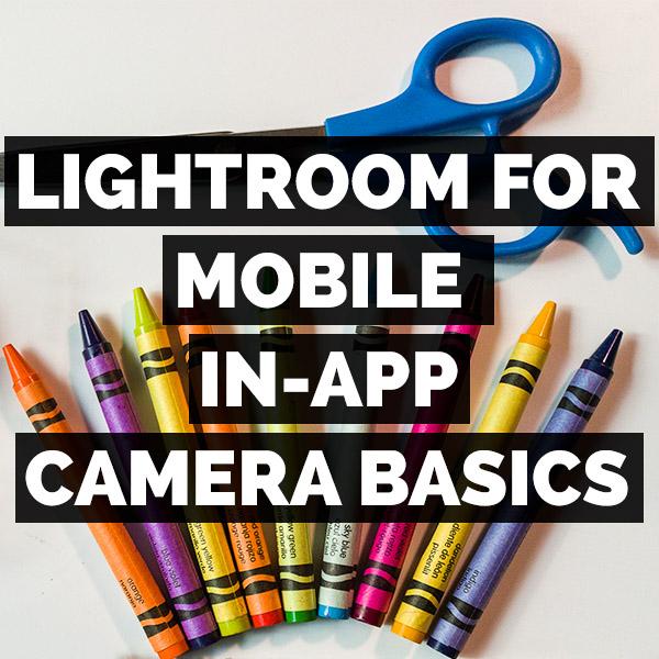 Adobe Lightroom CC For Mobile In-App Camera Basics