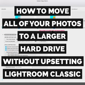 How To Move All Of Your Photos To A Larger Hard Drive Without Upsetting Adobe Photoshop Lightroom Classic