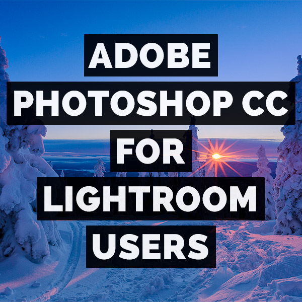Adobe Photoshop CC For Lightroom Users Intro