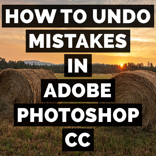 How To Undo Mistakes In Adobe Photoshop CC
