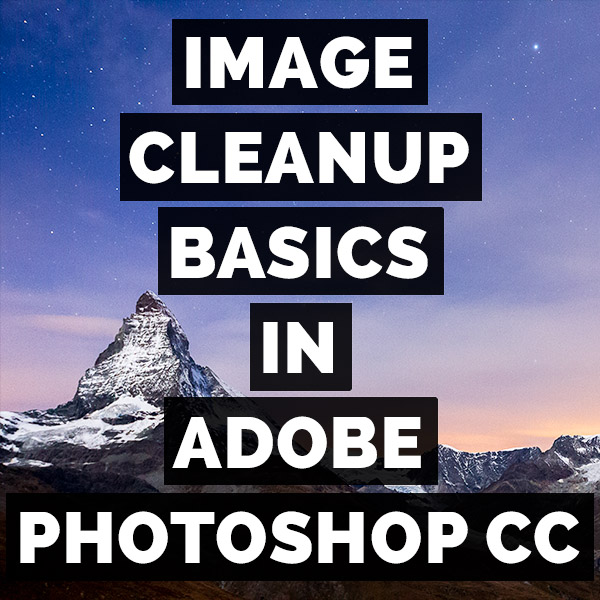 Image Cleanup Basics In Adobe Photoshop CC