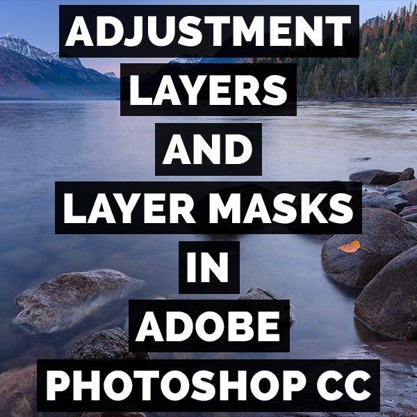 Adjustment Layers And Layer Masks In Adobe Photoshop CC