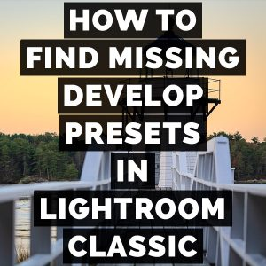 How To Find Missing Develop Presets In Adobe Photoshop Lightroom Classic