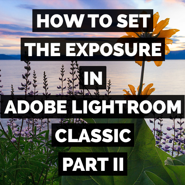 How To Set The Exposure In Adobe Photoshop Lightroom Classic Part II