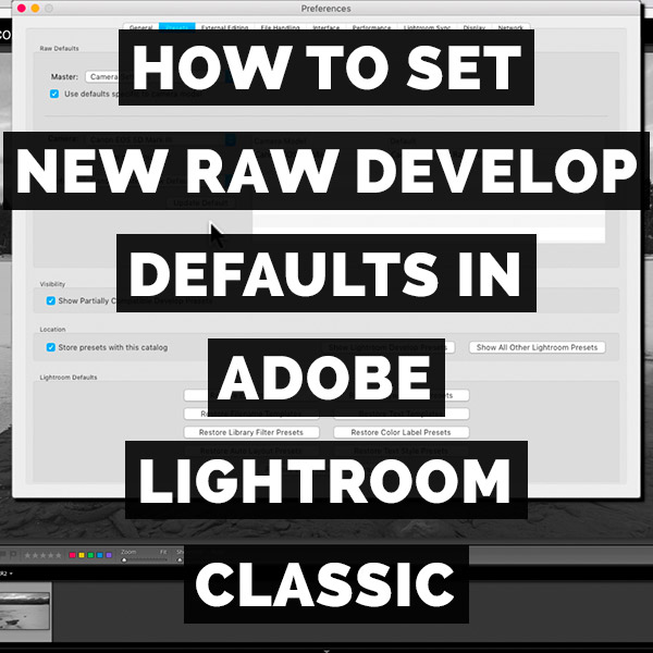 How To Set New Raw Develop Defaults In Adobe Photoshop Lightroom Classic