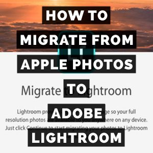 How To Migrate From Apple Photos To Adobe Lightroom