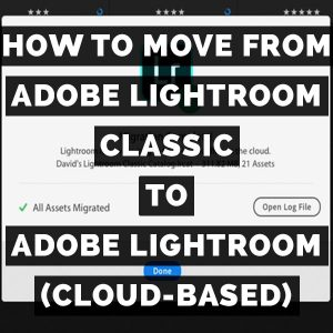 How To Move From Adobe Photoshop Lightroom Classic To Adobe Lightroom (Cloud-Based)