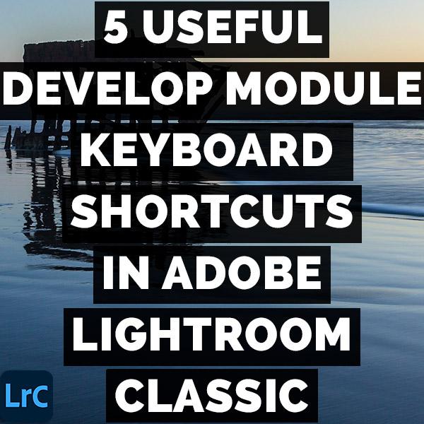 5 Useful Develop Module Keyboard Shortcuts In Adobe Photoshop Lightroom Classic