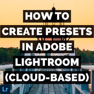 How To Create Presets In Adobe Lightroom (Cloud-Based)