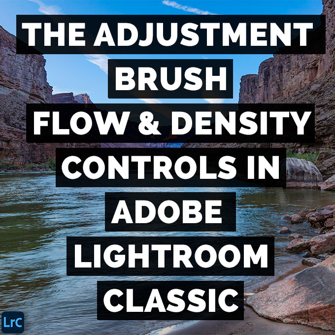 How To Use The Adjustment Brush Flow And Density Controls In Adobe Photoshop Lightroom Classic