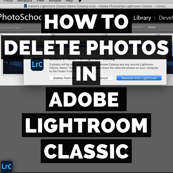 How To Delete Photos In Adobe Photoshop Lightroom Classic